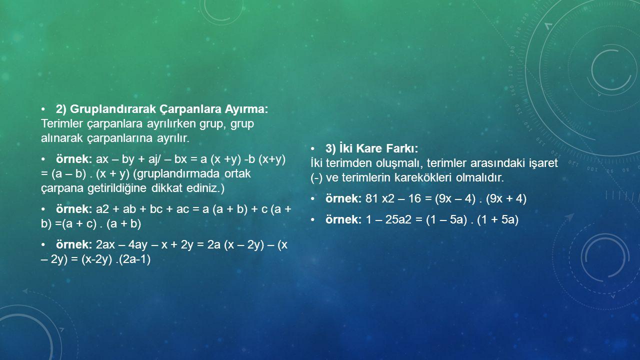 2) Gruplandırarak Çarpanlara Ayırma: Terimler çarpanlara ayrılırken grup, grup alınarak çarpanlarına ayrılır.