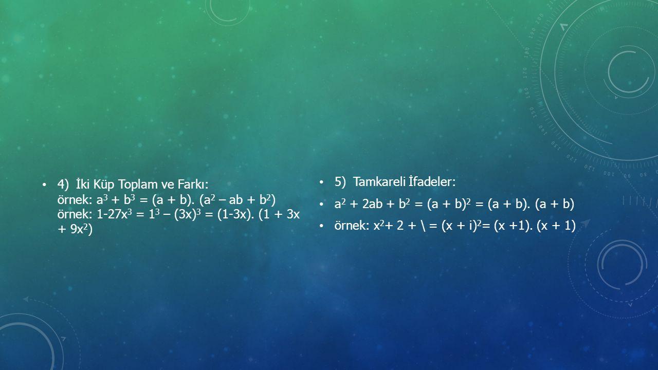 4) İki Küp Toplam ve Farkı: örnek: a 3 + b 3 = (a + b).