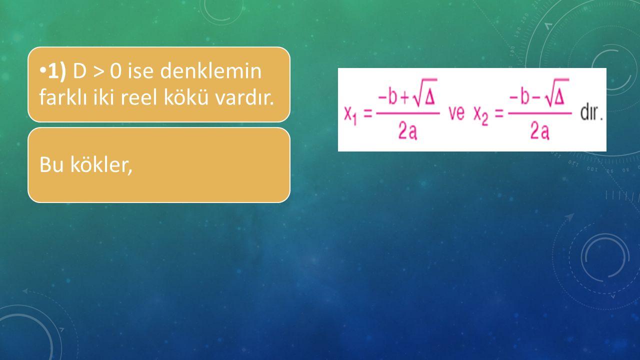 1) D > 0 ise denklemin farklı iki reel kökü vardır. Bu kökler,