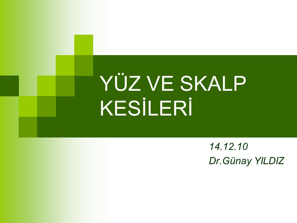 YÜZ VE SKALP KESİLERİ 14.12.10 Dr.Günay YILDIZ