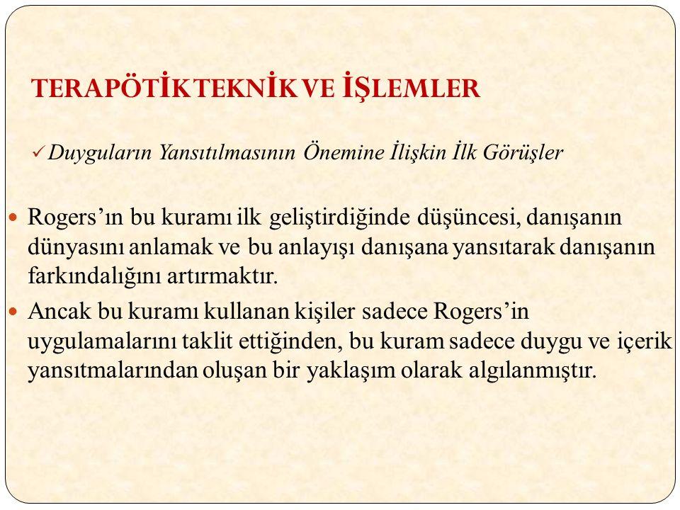 TERAPÖTİK TEKNİK VE İŞLEMLER TERAPÖT İ K TEKN İ K VE İŞ LEMLER Duyguların Yansıtılmasının Önemine İlişkin İlk Görüşler Rogers'ın bu kuramı ilk gelişti