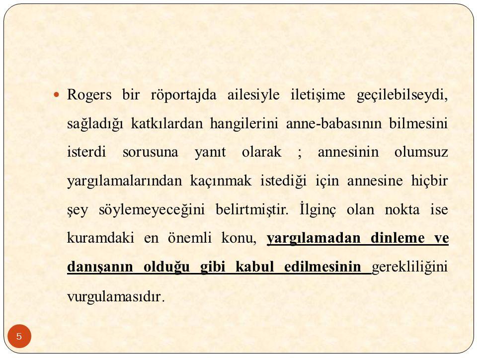 5 Rogers bir röportajda ailesiyle iletişime geçilebilseydi, sağladığı katkılardan hangilerini anne-babasının bilmesini isterdi sorusuna yanıt olarak ; annesinin olumsuz yargılamalarından kaçınmak istediği için annesine hiçbir şey söylemeyeceğini belirtmiştir.