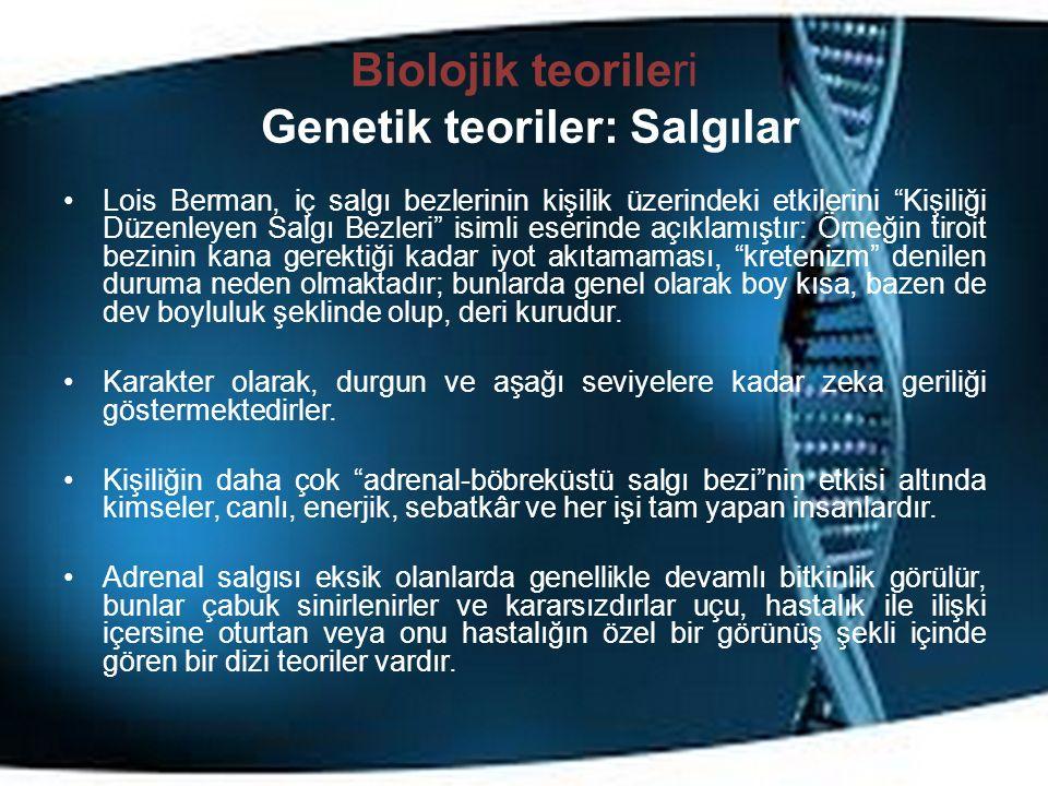 """Biolojik teorileri Genetik teoriler: Salgılar Lois Berman, iç salgı bezlerinin kişilik üzerindeki etkilerini """"Kişiliği Düzenleyen Salgı Bezleri"""" isiml"""