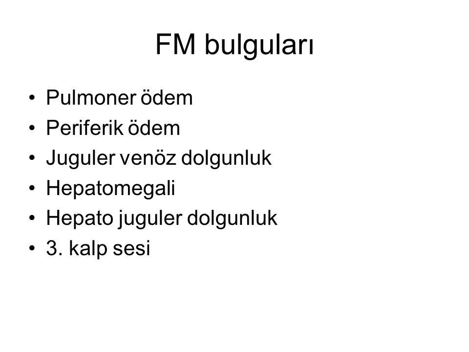 FM bulguları Pulmoner ödem Periferik ödem Juguler venöz dolgunluk Hepatomegali Hepato juguler dolgunluk 3. kalp sesi