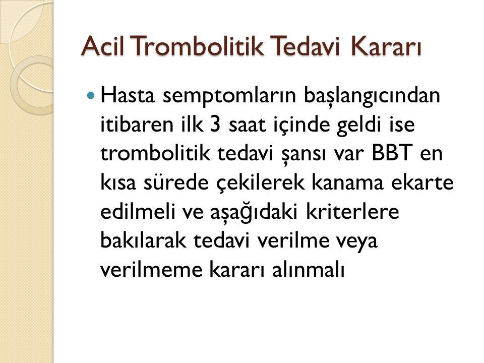 Acil Trombolitik Tedavi Kararı Hasta semptomların başlangıcından itibaren ilk 3 saat içinde geldi ise trombolitik tedavi şansı var BBT en kısa sürede