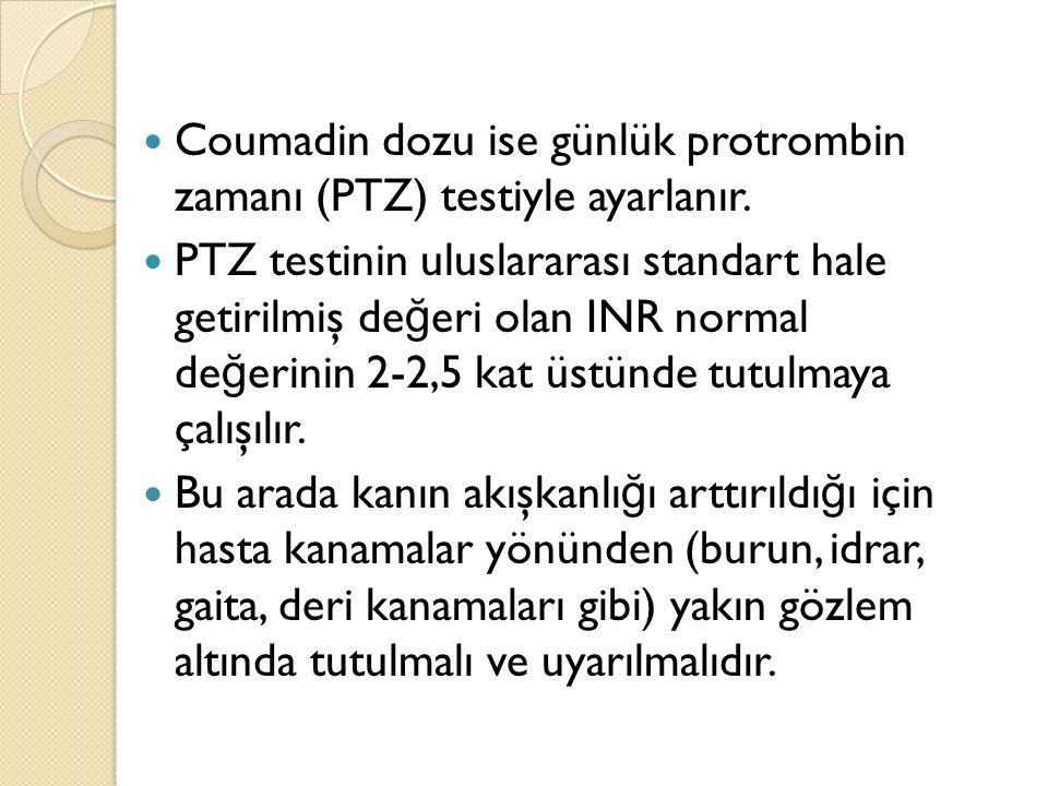 Coumadin dozu ise günlük protrombin zamanı (PTZ) testiyle ayarlanır. PTZ testinin uluslararası standart hale getirilmiş de ğ eri olan INR normal de ğ