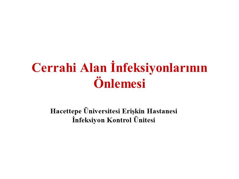 Cerrahi Alan İnfeksiyonlarının Önlemesi Hacettepe Üniversitesi Erişkin Hastanesi İnfeksiyon Kontrol Ünitesi