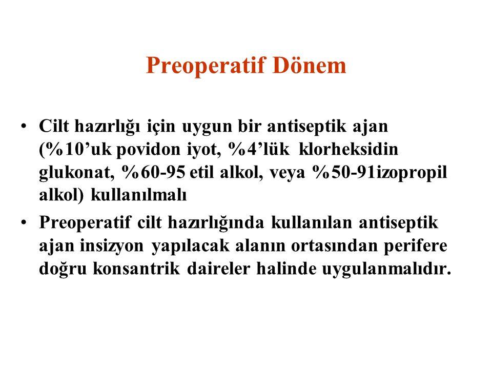 Preoperatif Dönem Cilt hazırlığı için uygun bir antiseptik ajan (%10'uk povidon iyot, %4'lük klorheksidin glukonat, %60-95 etil alkol, veya %50-91izop