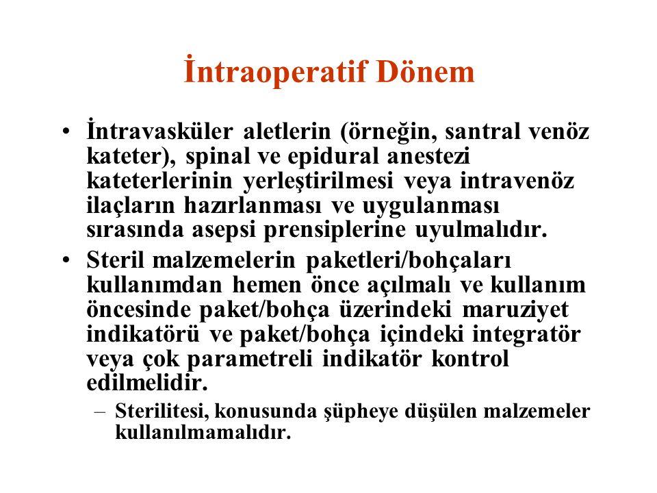 İntraoperatif Dönem İntravasküler aletlerin (örneğin, santral venöz kateter), spinal ve epidural anestezi kateterlerinin yerleştirilmesi veya intraven