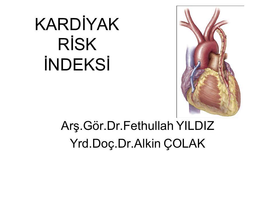 KARDİYAK RİSK İNDEKSİ Arş.Gör.Dr.Fethullah YILDIZ Yrd.Doç.Dr.Alkin ÇOLAK