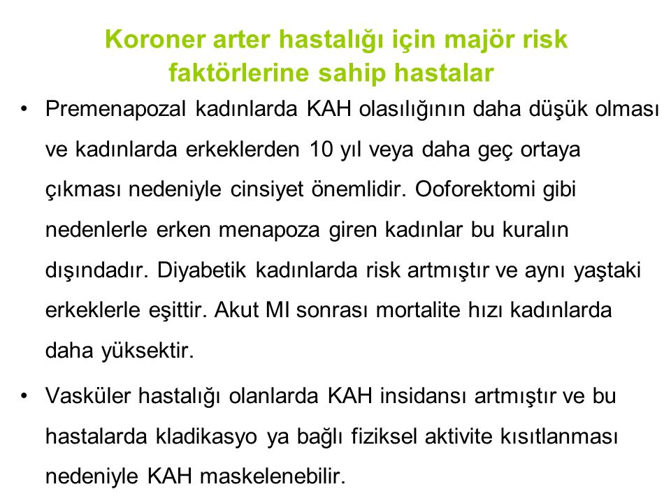 Koroner arter hastalığı için majör risk faktörlerine sahip hastalar Premenapozal kadınlarda KAH olasılığının daha düşük olması ve kadınlarda erkeklerd