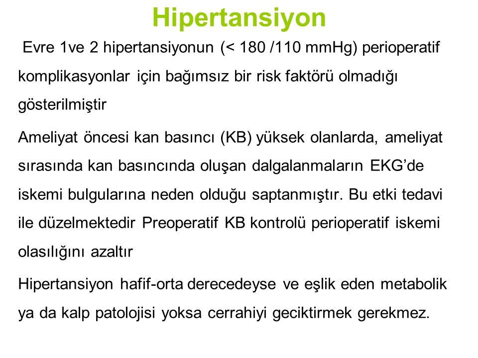 Hipertansiyon Evre 1ve 2 hipertansiyonun (< 180 /110 mmHg) perioperatif komplikasyonlar için bağımsız bir risk faktörü olmadığı gösterilmiştir Ameliya