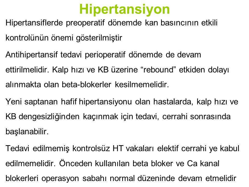 Hipertansiyon Hipertansiflerde preoperatif dönemde kan basıncının etkili kontrolünün önemi gösterilmiştir Antihipertansif tedavi perioperatif dönemde