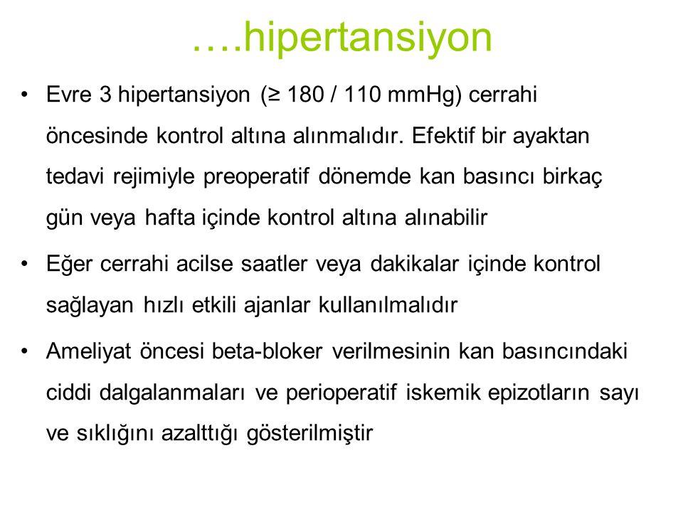 ….hipertansiyon Evre 3 hipertansiyon (≥ 180 / 110 mmHg) cerrahi öncesinde kontrol altına alınmalıdır. Efektif bir ayaktan tedavi rejimiyle preoperatif