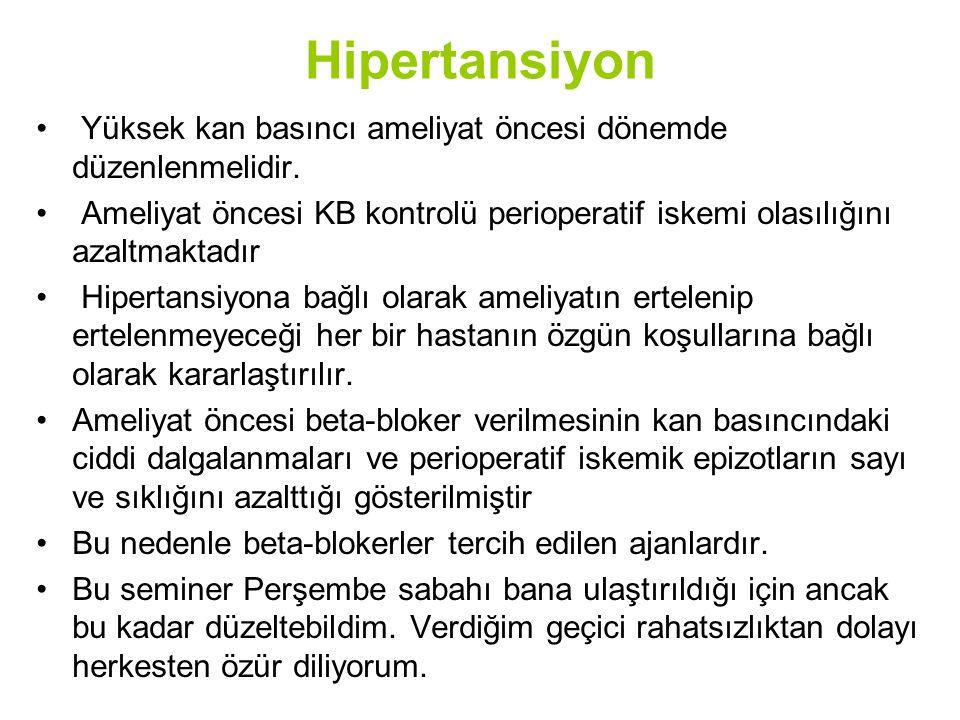 Hipertansiyon Yüksek kan basıncı ameliyat öncesi dönemde düzenlenmelidir. Ameliyat öncesi KB kontrolü perioperatif iskemi olasılığını azaltmaktadır Hi