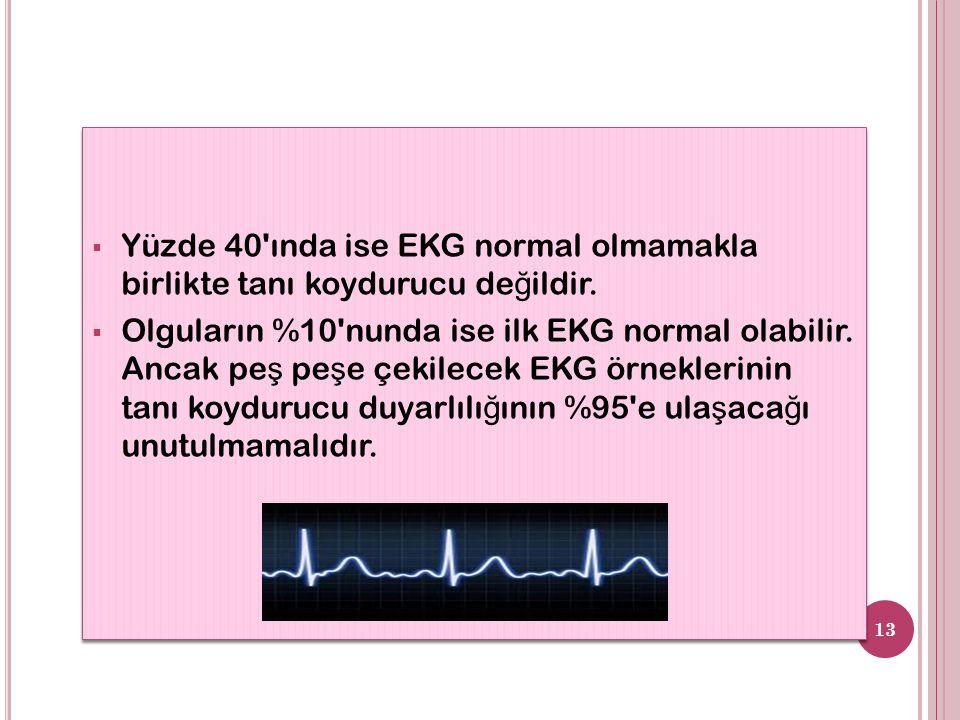  Yüzde 40 ında ise EKG normal olmamakla birlikte tanı koydurucu de ğ ildir.