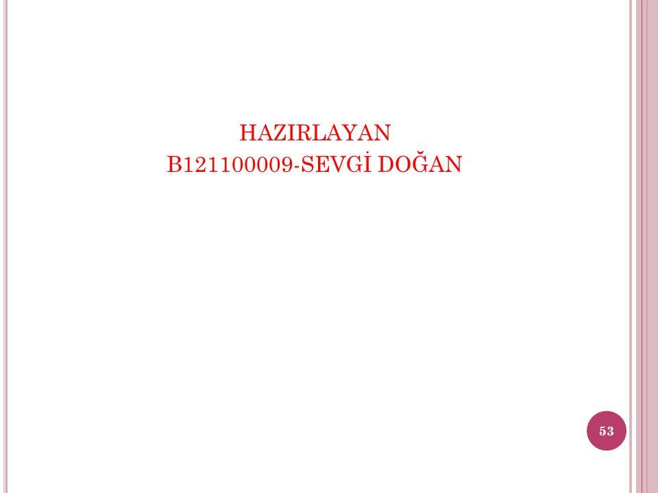 HAZIRLAYAN B121100009-SEVGİ DOĞAN 53