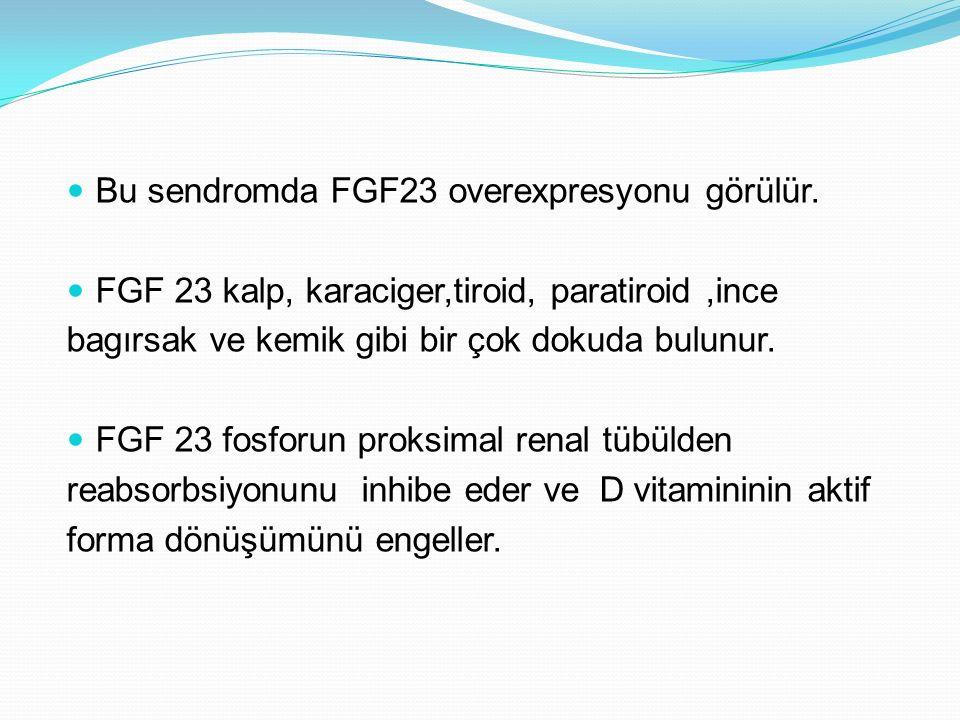 Bu sendromda FGF23 overexpresyonu görülür. FGF 23 kalp, karaciger,tiroid, paratiroid,ince bagırsak ve kemik gibi bir çok dokuda bulunur. FGF 23 fosfor