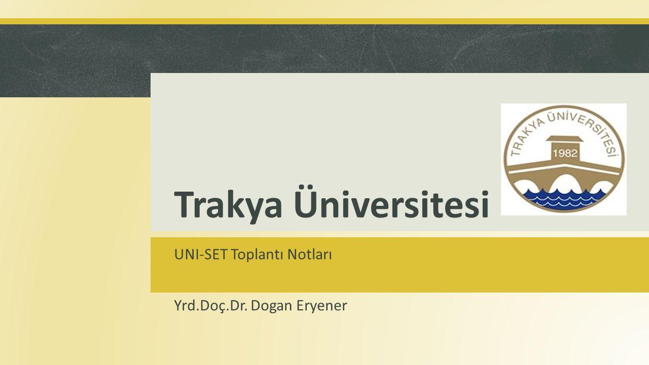 Trakya Üniversitesi UNI-SET Toplantı Notları Yrd.Doç.Dr. Dogan Eryener