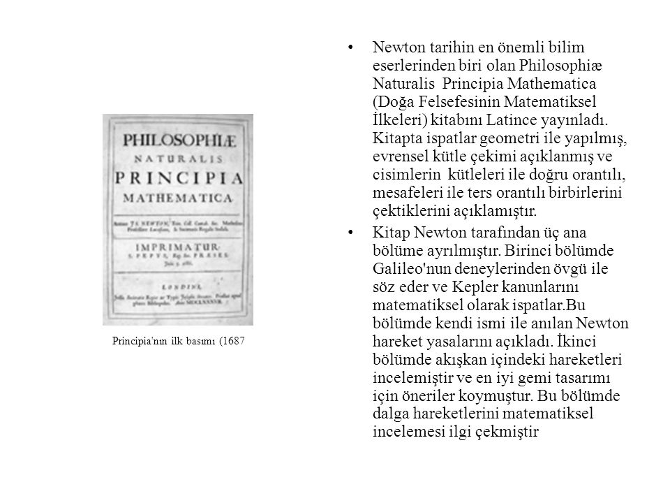 Newton tarihin en önemli bilim eserlerinden biri olan Philosophiæ Naturalis Principia Mathematica (Doğa Felsefesinin Matematiksel İlkeleri) kitabını L