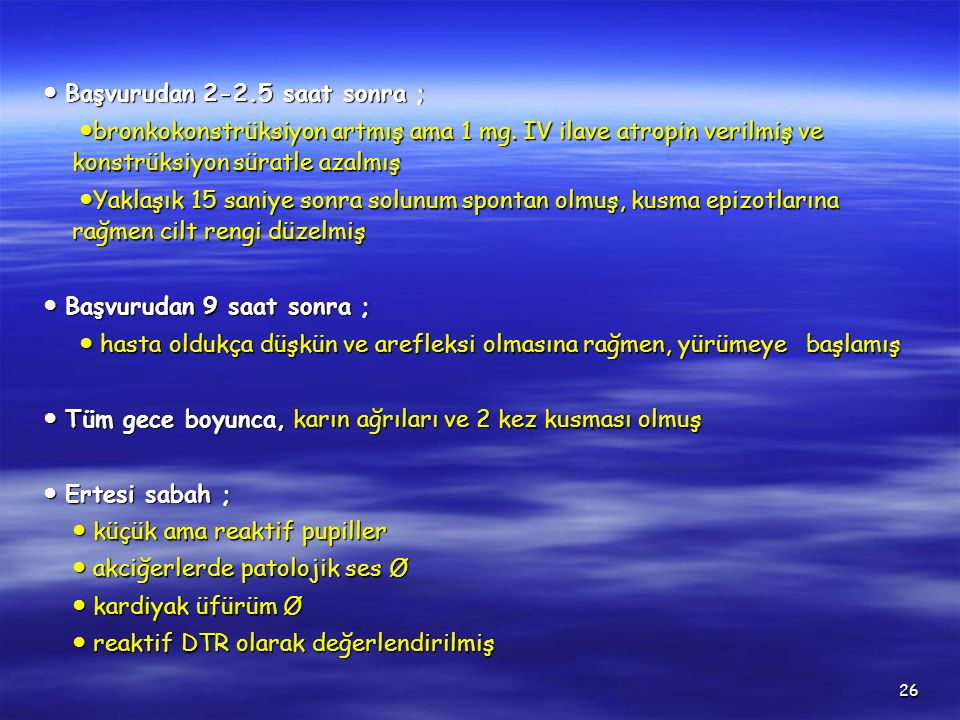 26 ● Başvurudan 2-2.5 saat sonra ; ● Başvurudan 2-2.5 saat sonra ; ● bronkokonstrüksiyon artmış ama 1 mg. IV ilave atropin verilmiş ve konstrüksiyon s