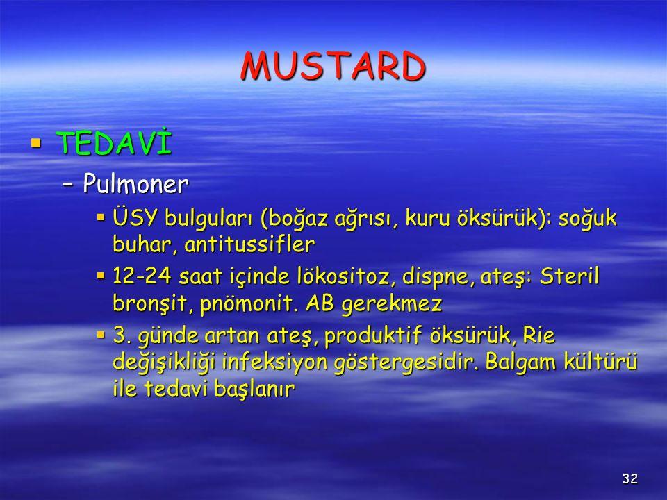 32 MUSTARD  TEDAVİ –Pulmoner  ÜSY bulguları (boğaz ağrısı, kuru öksürük): soğuk buhar, antitussifler  12-24 saat içinde lökositoz, dispne, ateş: Steril bronşit, pnömonit.