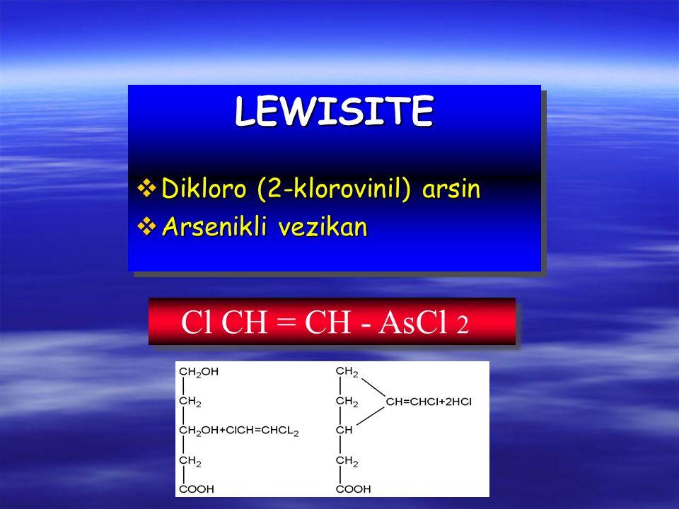 LEWISITE v Dikloro (2-klorovinil) arsin v Arsenikli vezikan LEWISITE v Dikloro (2-klorovinil) arsin v Arsenikli vezikan Cl CH = CH - AsCl 2