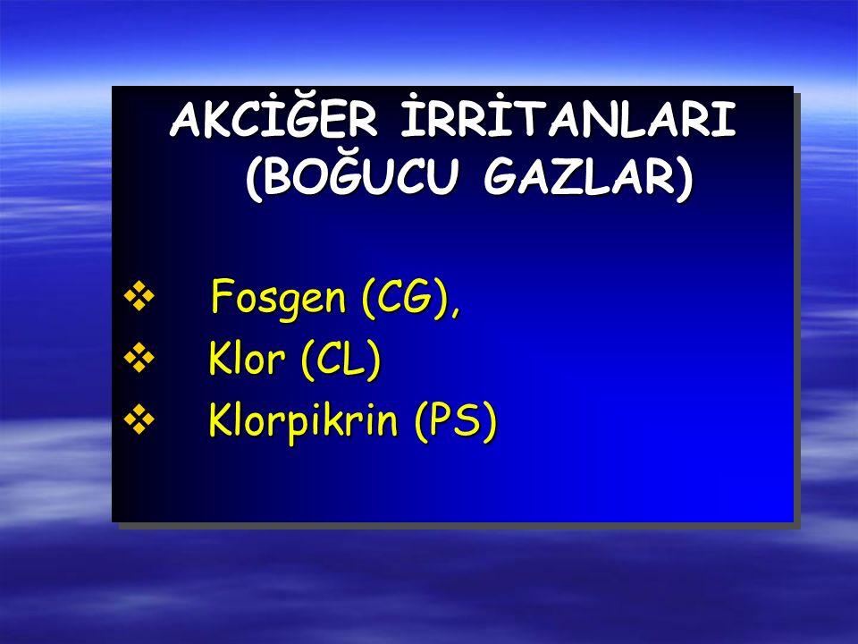 AKCİĞER İRRİTANLARI (BOĞUCU GAZLAR) v Fosgen (CG), v Klor (CL) v Klorpikrin (PS) AKCİĞER İRRİTANLARI (BOĞUCU GAZLAR) v Fosgen (CG), v Klor (CL) v Klorpikrin (PS)