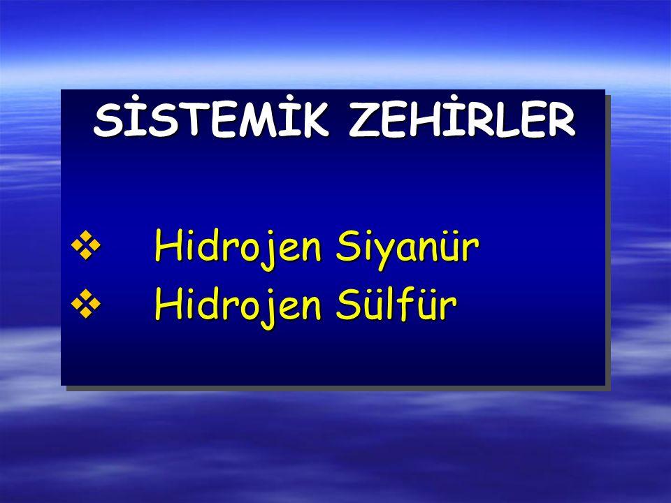 SİSTEMİK ZEHİRLER v Hidrojen Siyanür v Hidrojen Sülfür SİSTEMİK ZEHİRLER v Hidrojen Siyanür v Hidrojen Sülfür