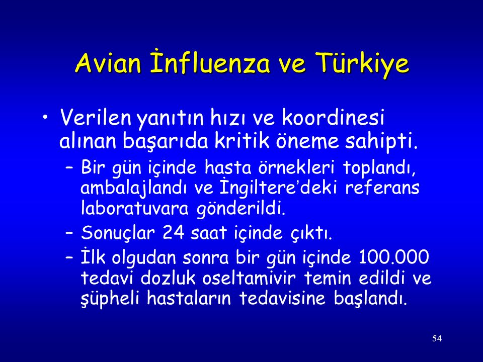 54 Avian İnfluenza ve Türkiye Verilen yanıtın hızı ve koordinesi alınan başarıda kritik öneme sahipti. –Bir gün içinde hasta örnekleri toplandı, ambal