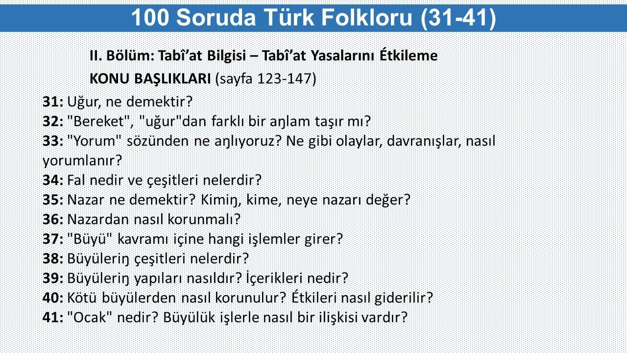 100 Soruda Türk Folkloru (31-41) II. Bölüm: Tabî'at Bilgisi – Tabî'at Yasalarını Étkileme KONU BAŞLIKLARI (sayfa 123-147) 31: Uğur, ne demektir? 32: