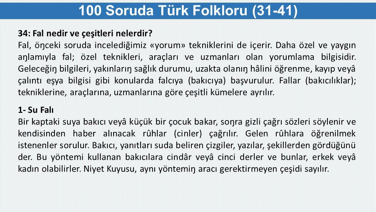 100 Soruda Türk Folkloru (31-41) 34: Fal nedir ve çeşitleri nelerdir? Fal, öŋceki soruda incelediğimiz «yorum» tekniklerini de içerir. Daha özel ve ya