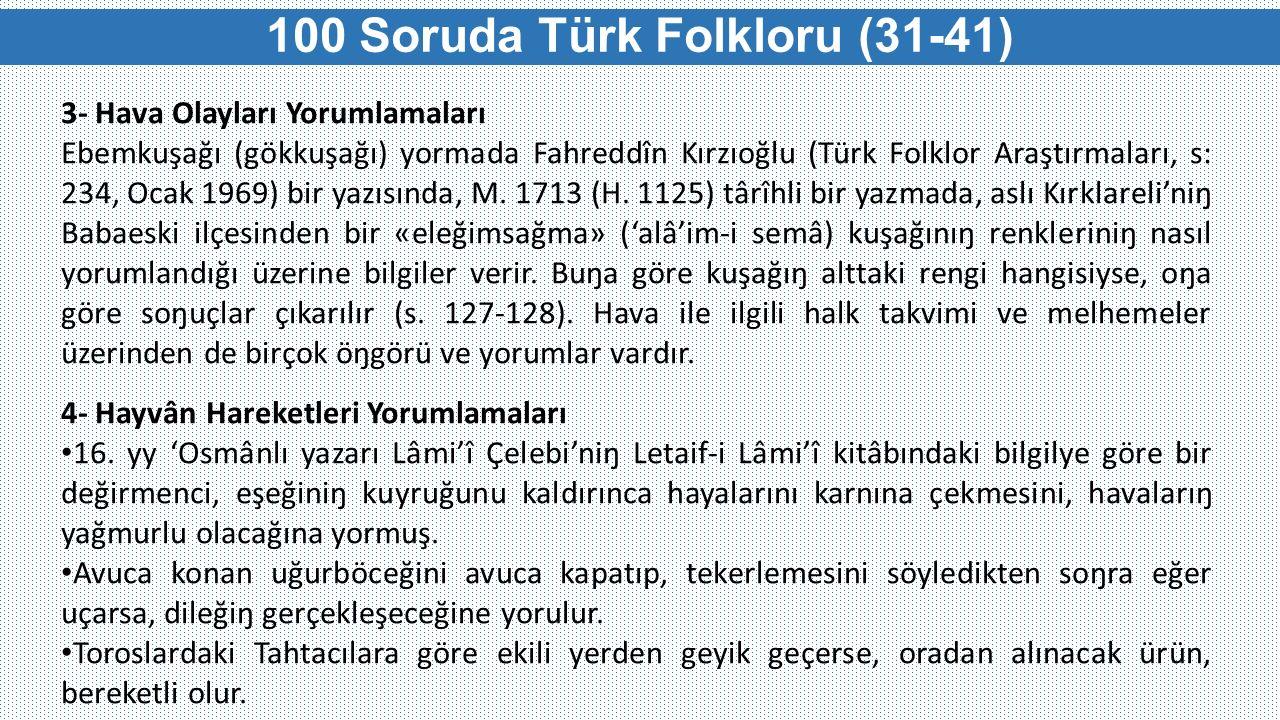 100 Soruda Türk Folkloru (31-41) 3- Hava Olayları Yorumlamaları Ebemkuşağı (gökkuşağı) yormada Fahreddîn Kırzıoğlu (Türk Folklor Araştırmaları, s: 234