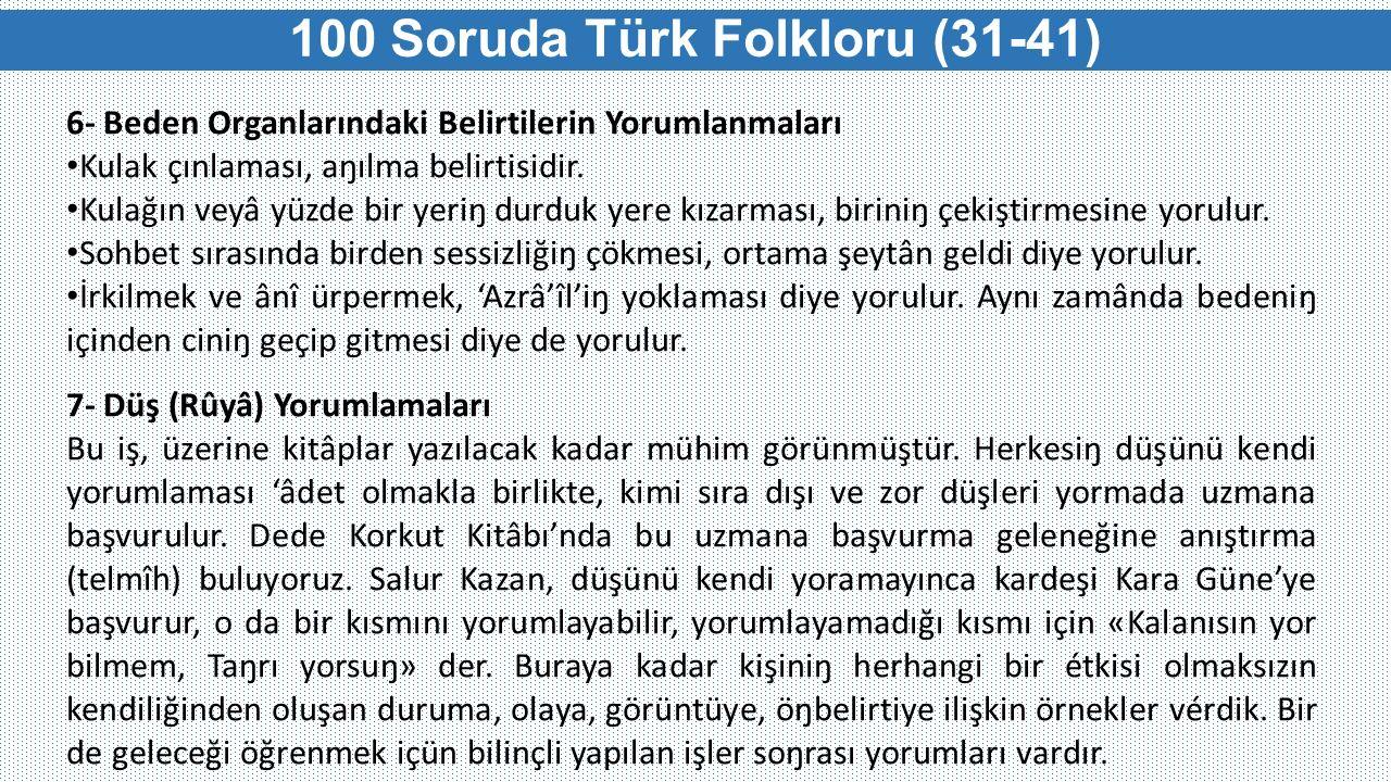 100 Soruda Türk Folkloru (31-41) 6- Beden Organlarındaki Belirtilerin Yorumlanmaları Kulak çınlaması, aŋılma belirtisidir. Kulağın veyâ yüzde bir yeri