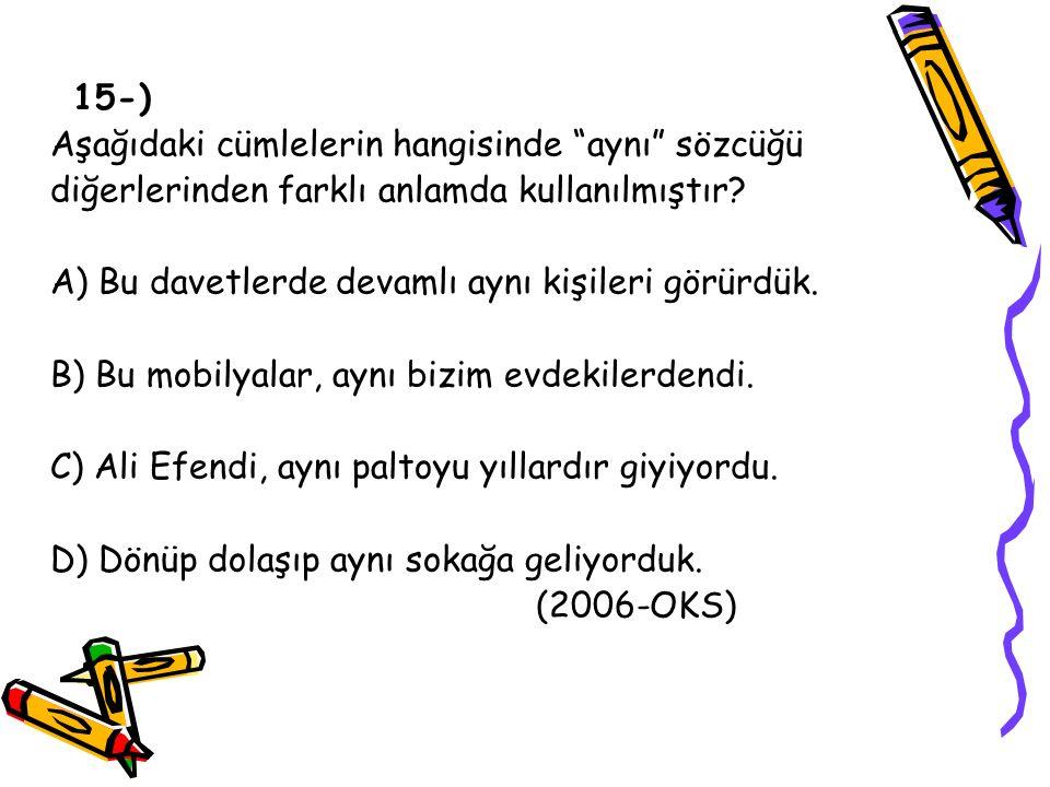 Aşağıdaki cümlelerin hangisinde aynı sözcüğü diğerlerinden farklı anlamda kullanılmıştır.