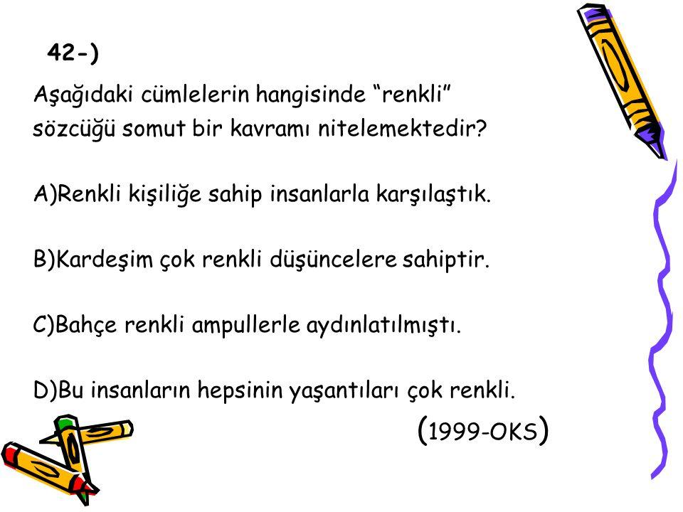 Aşağıdaki cümlelerin hangisinde renkli sözcüğü somut bir kavramı nitelemektedir.