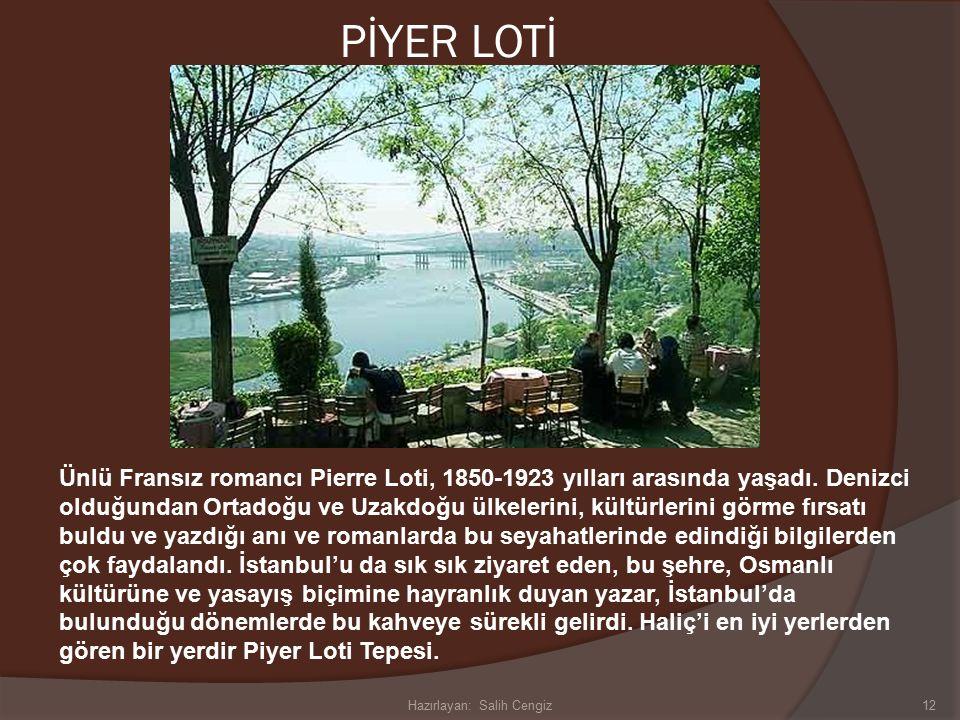 PİYER LOTİ Ünlü Fransız romancı Pierre Loti, 1850-1923 yılları arasında yaşadı.