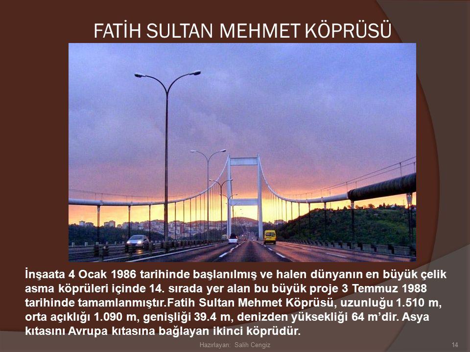 FATİH SULTAN MEHMET KÖPRÜSÜ 14 İnşaata 4 Ocak 1986 tarihinde başlanılmış ve halen dünyanın en büyük çelik asma köprüleri içinde 14.