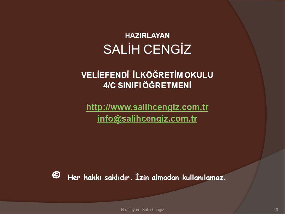 16 HAZIRLAYAN SALİH CENGİZ VELİEFENDİ İLKÖĞRETİM OKULU 4/C SINIFI ÖĞRETMENİ http://www.salihcengiz.com.tr info@salihcengiz.com.tr © Her hakkı saklıdır.