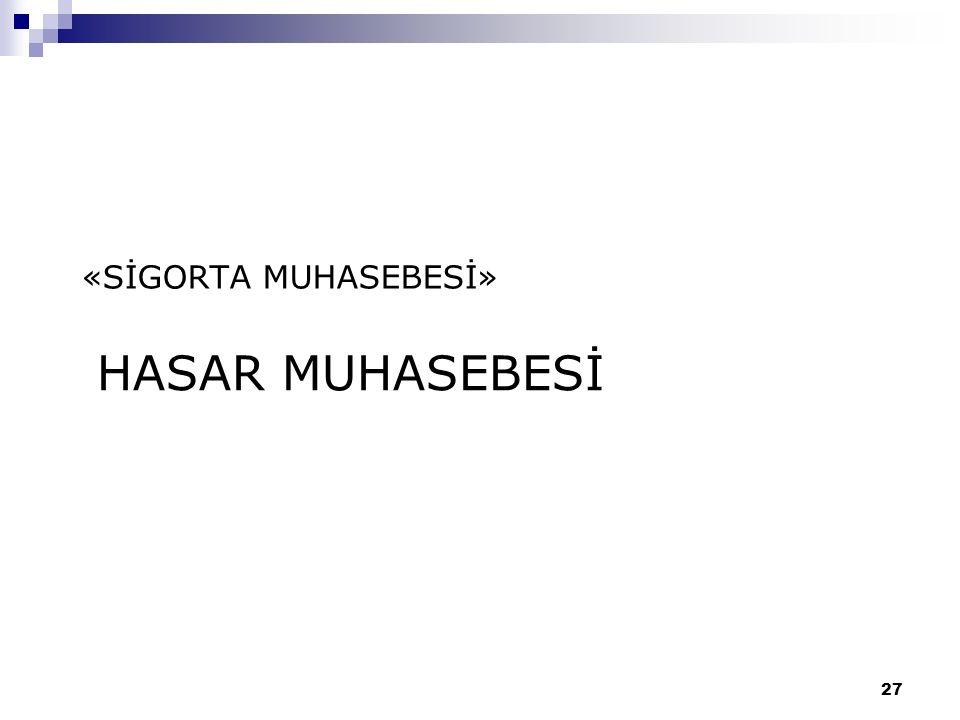 HASAR MUHASEBESİ «SİGORTA MUHASEBESİ» 27