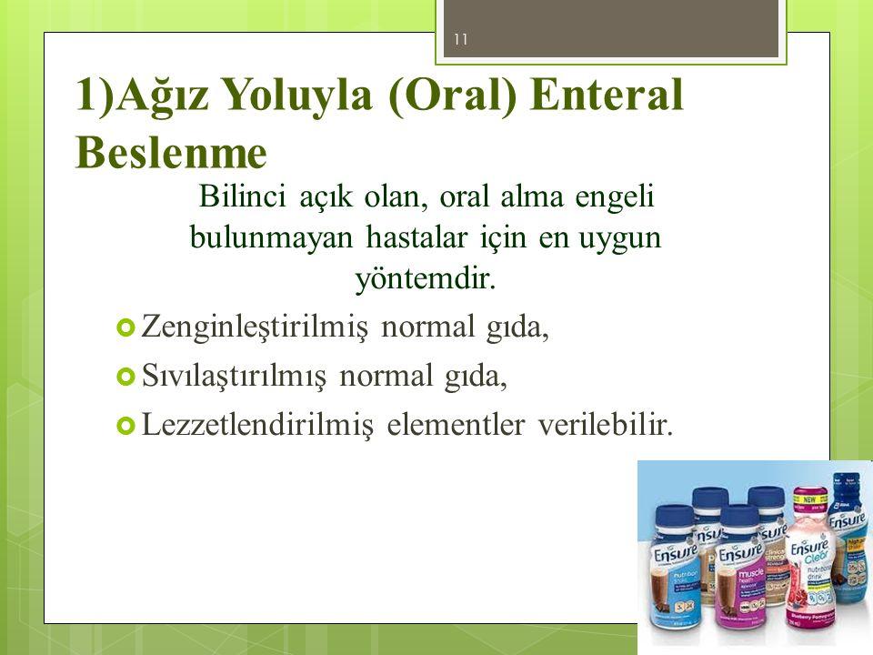 1)Ağız Yoluyla (Oral) Enteral Beslenme Bilinci açık olan, oral alma engeli bulunmayan hastalar için en uygun yöntemdir.  Zenginleştirilmiş normal gıd