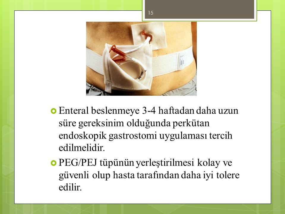  Enteral beslenmeye 3-4 haftadan daha uzun süre gereksinim olduğunda perkütan endoskopik gastrostomi uygulaması tercih edilmelidir.  PEG/PEJ tüpünün