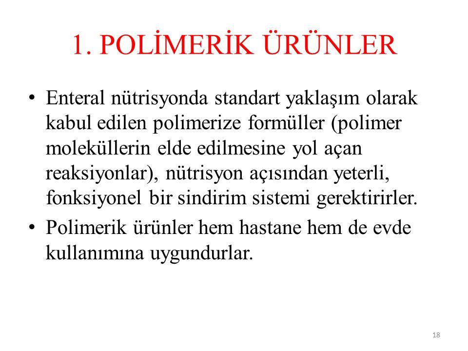 1. POLİMERİK ÜRÜNLER Enteral nütrisyonda standart yaklaşım olarak kabul edilen polimerize formüller (polimer moleküllerin elde edilmesine yol açan rea