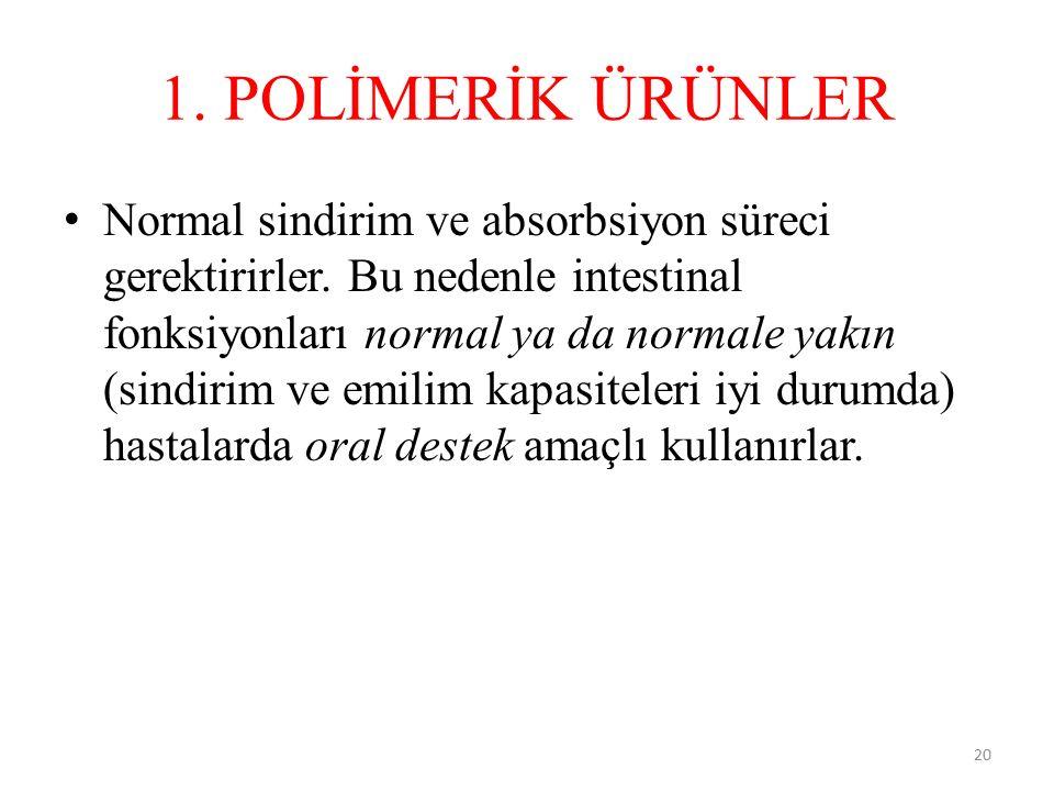 1. POLİMERİK ÜRÜNLER Normal sindirim ve absorbsiyon süreci gerektirirler. Bu nedenle intestinal fonksiyonları normal ya da normale yakın (sindirim ve