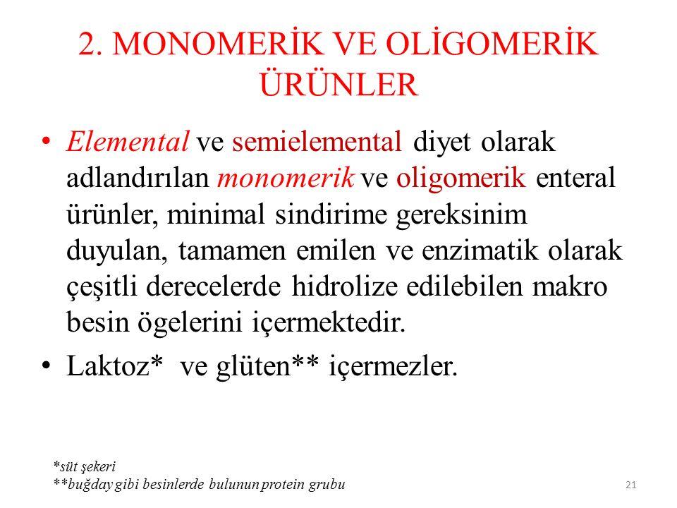 2. MONOMERİK VE OLİGOMERİK ÜRÜNLER Elemental ve semielemental diyet olarak adlandırılan monomerik ve oligomerik enteral ürünler, minimal sindirime ger