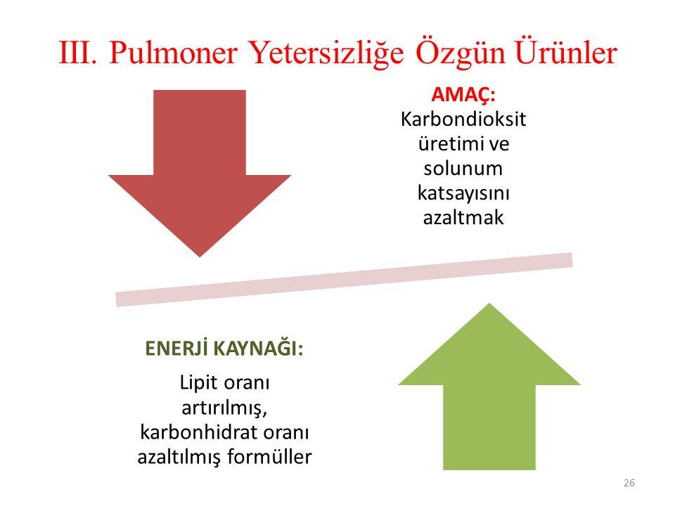 III. Pulmoner Yetersizliğe Özgün Ürünler 26 AMAÇ: Karbondioksit üretimi ve solunum katsayısını azaltmak ENERJİ KAYNAĞI: Lipit oranı artırılmış, karbon