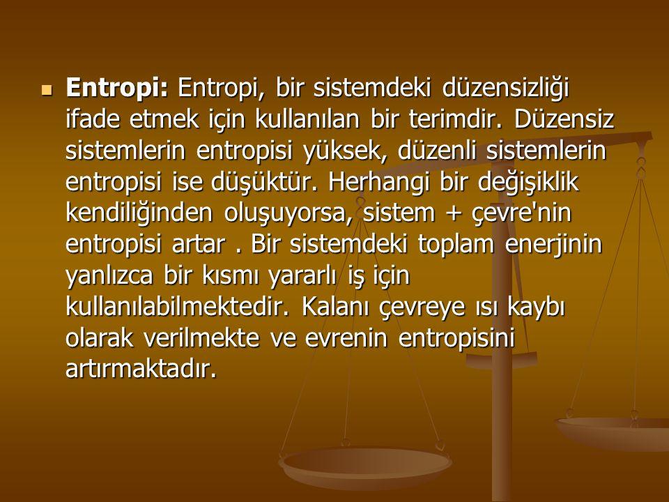 Entropi: Entropi, bir sistemdeki düzensizliği ifade etmek için kullanılan bir terimdir. Düzensiz sistemlerin entropisi yüksek, düzenli sistemlerin ent