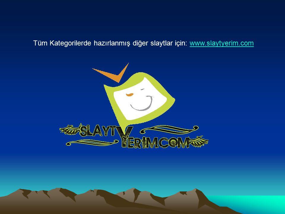 Tüm Kategorilerde hazırlanmış diğer slaytlar için: www.slaytyerim.com