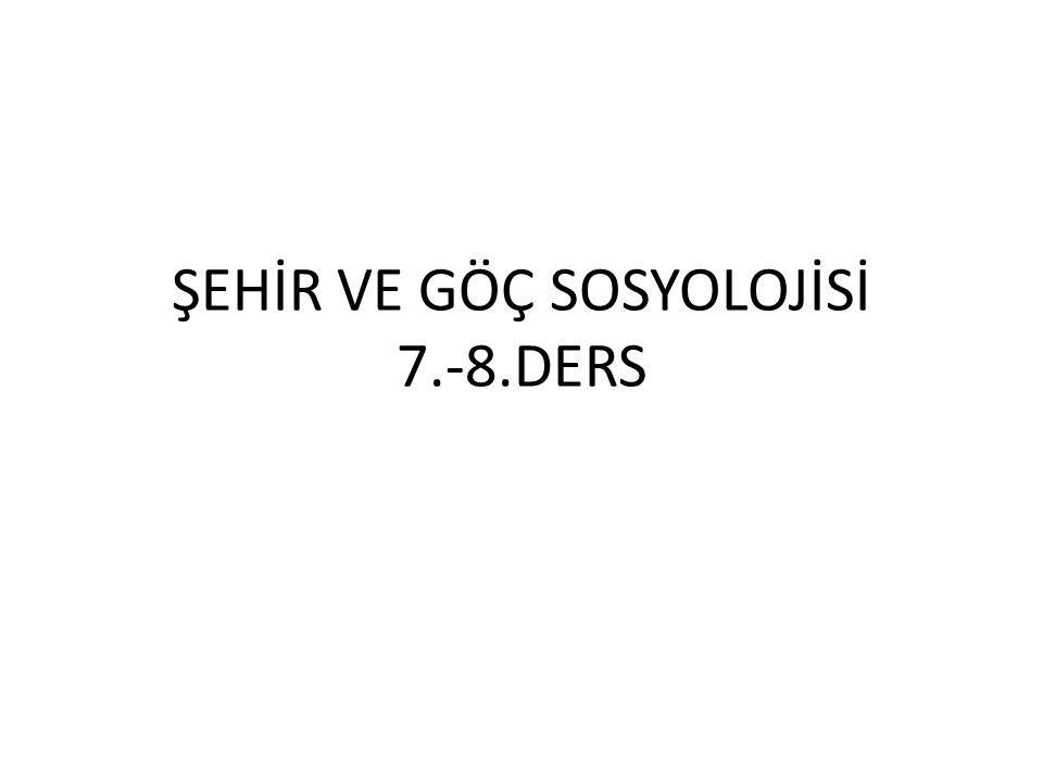 ŞEHİR VE GÖÇ SOSYOLOJİSİ 7.-8.DERS