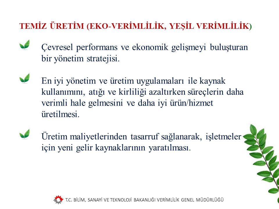 T.C. BİLİM, SANAYİ VE TEKNOLOJİ BAKANLIĞI VERİMLİLİK GENEL MÜDÜRLÜĞÜ TEMİZ ÜRETİM (EKO-VERİMLİLİK, YEŞİL VERİMLİLİK) Çevresel performans ve ekonomik g